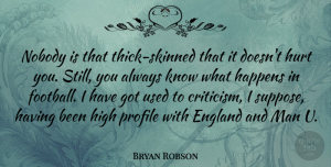 Bryan Robson Quote About England, English Athlete, Happens, High, Man: Nobody Is That Thick Skinned...