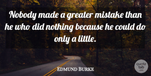 Time Quotes, Edmund Burke Quote About Life, Encouragement, Time: Nobody Made A Greater Mistake...