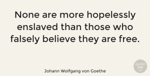 Wisdom Quotes, Johann Wolfgang von Goethe Quote About Wisdom, Powerful, Freedom: None Are More Hopelessly Enslaved...