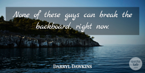 Darryl Dawkins Quote About Break, Guys, None: None Of These Guys Can...