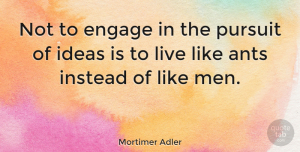 Men Quotes, Mortimer Adler Quote About Moving On, Moving Forward, Men: Not To Engage In The...