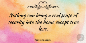 Billy Graham Quote About Love, Real, Home: Nothing Can Bring A Real...