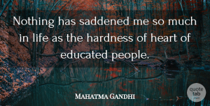 Mahatma Gandhi Quote About Inspirational, Spiritual, Heart: Nothing Has Saddened Me So...
