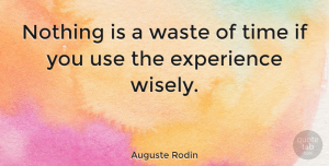 Leadership Quotes, Auguste Rodin Quote About Inspirational, Leadership, Summer: Nothing Is A Waste Of...