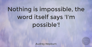 Motivational Quotes, Audrey Hepburn Quote About Inspirational, Motivational, Positive: Nothing Is Impossible The Word...