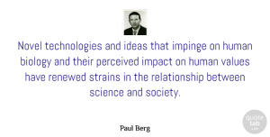 Impact Quotes, Paul Berg Quote About Technology, Ideas, Impact: Novel Technologies And Ideas That...