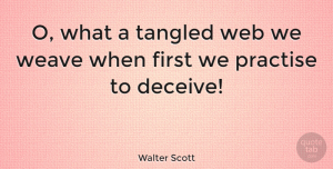 Wisdom Quotes, Walter Scott Quote About Wisdom, Truth, Lying: O What A Tangled Web...