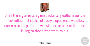 Peter Singer Quote About Against, Allow, Doctors, Voluntary: Of All The Arguments Against...