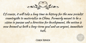 Chen Xiwen Quote About Both, Direction, Goal, History, Immediate: Of Course It Will Take...