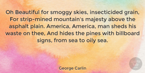 Nature Quotes, George Carlin Quote About Beautiful, Song, Nature: Oh Beautiful For Smoggy Skies...