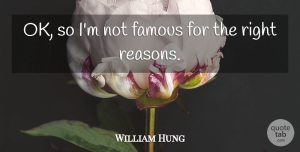 William Hung Quote About Famous: Ok So Im Not Famous...