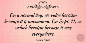 Nancy Gibbs Quote About Normal, Heroism, Sept 11: On A Normal Day We...