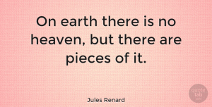 Nature Quotes, Jules Renard Quote About Nature, Heaven, Pieces: On Earth There Is No...