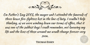 Thomas Essen Quote About Attended, Brave, Change, Days, Forever: On Fathers Day 2001 The...