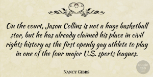 Nancy Gibbs Quote About Athlete, Civil, Claimed, Collins, Four: On The Court Jason Collins...