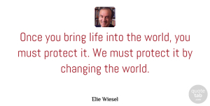 Children Quotes, Elie Wiesel Quote About Children, World, Changing The World: Once You Bring Life Into...