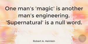 Men Quotes, Robert A. Heinlein Quote About Men, Engineering, Usa: One Mans Magic Is Another...