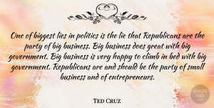 Ted Cruz Quote About Bed, Biggest, Business, Climb, Great: One Of Biggest Lies In...