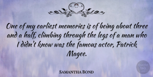 Samantha Bond Quote About Memories, Men, Climbing: One Of My Earliest Memories...