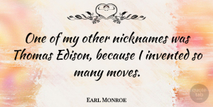Nicknames Quotes, Earl Monroe Quote About American Athlete, Nicknames: One Of My Other Nicknames...
