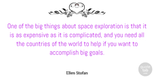 Accomplish Quotes, Ellen Stofan Quote About Accomplish, Countries, Expensive: One Of The Big Things...