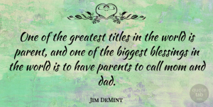 Jim DeMint Quote About Mom, Fathers Day, Dad: One Of The Greatest Titles...