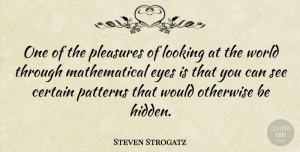 Steven Strogatz Quote About Eye, World, Patterns: One Of The Pleasures Of...