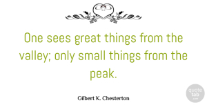 Gilbert K. Chesterton Quote About Nature, Adversity, Mountain Peaks: One Sees Great Things From...