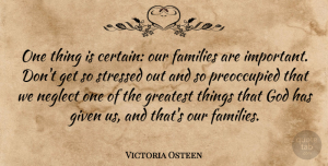 Victoria Osteen Quote About Families, Given, God, Neglect: One Thing Is Certain Our...