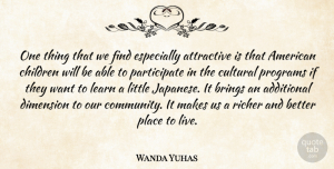 Wanda Yuhas Quote About Additional, Attractive, Brings, Children, Cultural: One Thing That We Find...