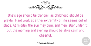 Either Quotes, Thomas Arnold Quote About Age, Alike, Calm, Childhood, Either: Ones Age Should Be Tranquil...