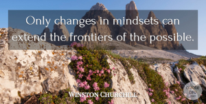 Winston Churchill Quote About Mindset, Frontiers: Only Changes In Mindsets Can...
