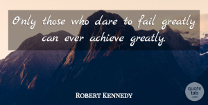 Robert Kennedy Quote About Inspirational, Success, Courage: Only Those Who Dare To...
