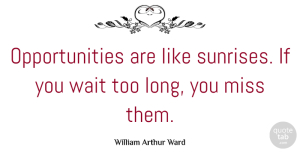 Good Morning Quotes, William Arthur Ward Quote About Inspirational, Good Morning, Missing You: Opportunities Are Like Sunrises If...