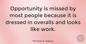 Life Quotes, Thomas A. Edison Quote About Funny, Life, Motivational: Opportunity Is Missed By Most...