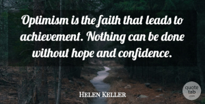 Positive Quotes, Helen Keller Quote About Inspirational, Motivational, Positive: Optimism Is The Faith That...
