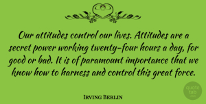 Positive Quotes, Irving Berlin Quote About Inspirational, Motivational, Positive: Our Attitudes Control Our Lives...