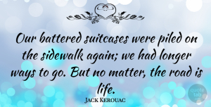 Travel Quotes, Jack Kerouac Quote About Inspirational, Inspiring, Travel: Our Battered Suitcases Were Piled...