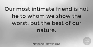 Friendship Quotes, Nathaniel Hawthorne Quote About Friendship, Nature, Intimate: Our Most Intimate Friend Is...