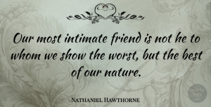 Nathaniel Hawthorne Quote About Friendship, Nature, Intimate: Our Most Intimate Friend Is...
