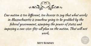 Mitt Romney Quote About Government, Different, Massachusetts: Our Nation Is Too Different...