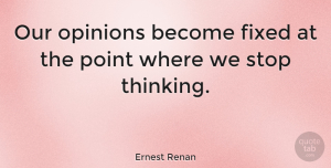 Thinking Quotes, Ernest Renan Quote About Thinking, Opinion, Fixed: Our Opinions Become Fixed At...