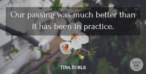 Tina Ruble Quote About Passing, Practice: Our Passing Was Much Better...