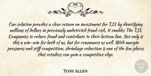 Tony Allen Quote About Both, Bottom, Clear, Companies, Consumers: Our Solution Provides A Clear...