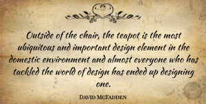 Designing Quotes, David McFadden Quote About Almost, Design, Designing, Domestic, Element: Outside Of The Chair The...
