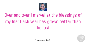 Lasts Quotes, Lawrence Welk Quote About Blessing, Years, Lasts: Over And Over I Marvel...