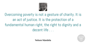 Nelson Mandela Quote About Justice, Fundamentals, Charity: Overcoming Poverty Is Not A...