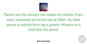 Movement Quotes, Bob Keeshan Quote About Child, Force, Greater, Models, Movement: Parents Are The Ultimate Role...