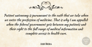 Autonomy Quotes, Ami Bera Quote About Access, Appalled, Autonomy, Complete, Enter: Patient Autonomy Is Paramount To...