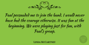 Linda McCartney Quote About American Photographer, Courage, Join, Paul, Persuaded: Paul Persuaded Me To Join...